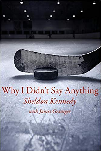 Why I Didn't Say Anything by Sheldon Kennedy